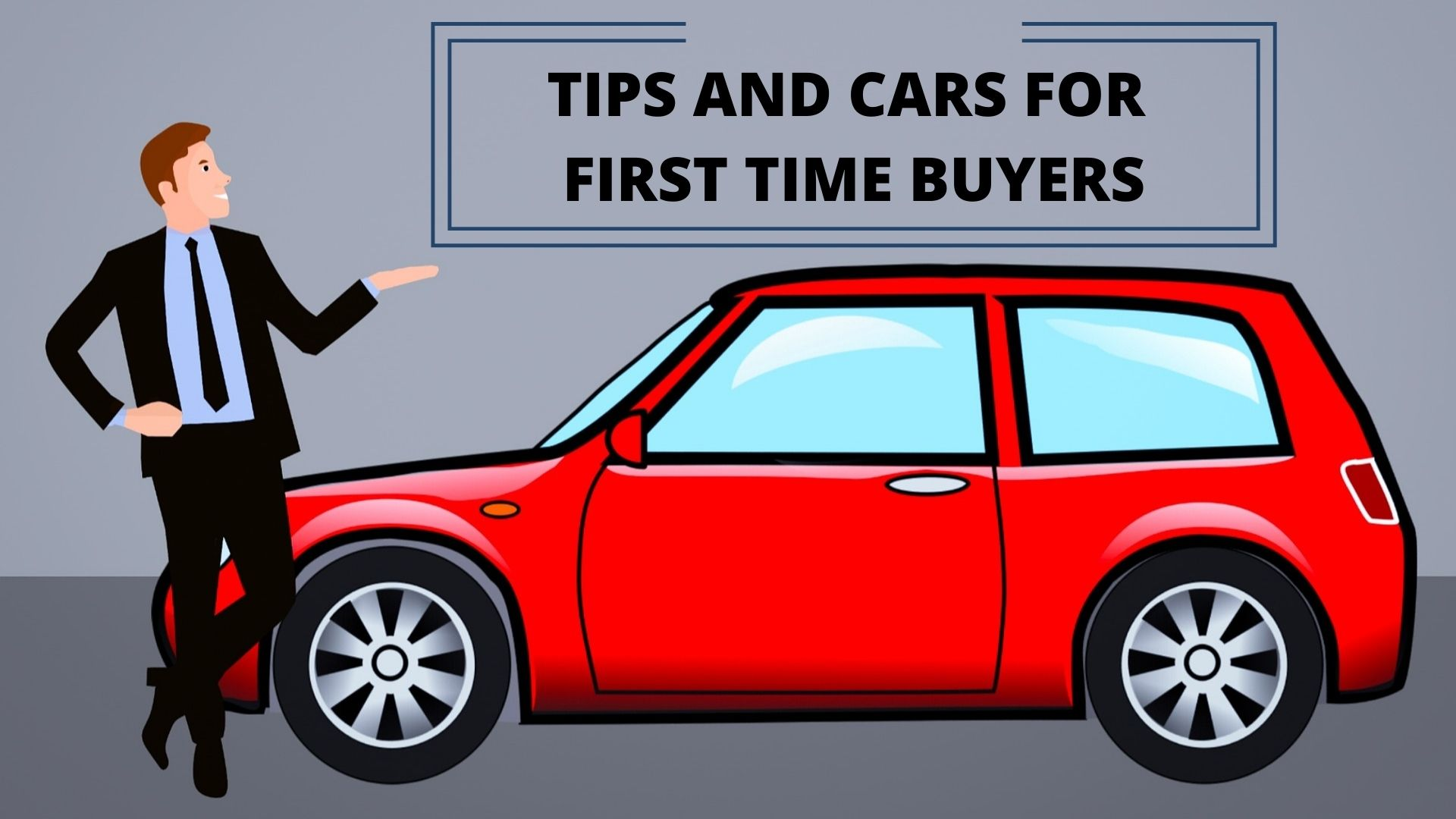 TIPS AND CARS FOR FIRST TIME BUYERS